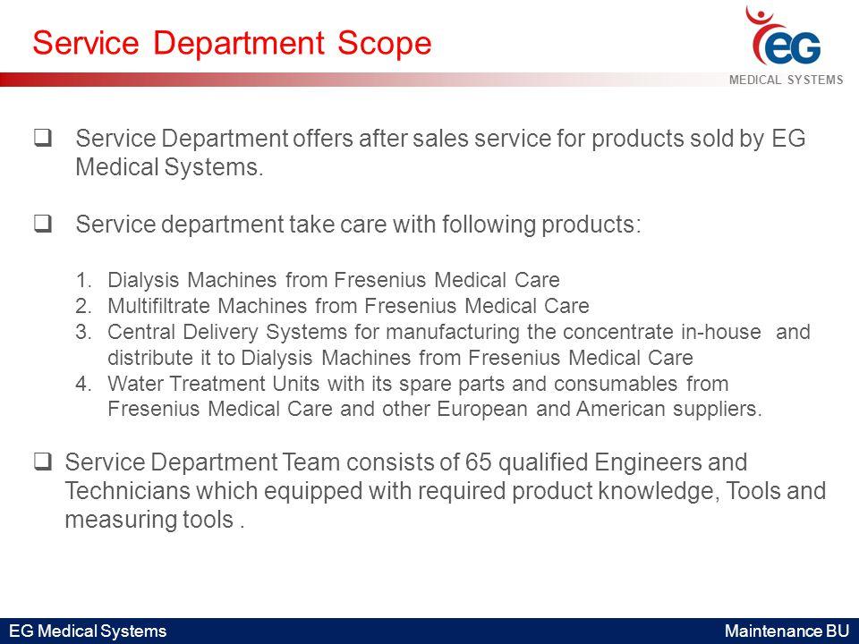 EG Medical Systems Maintenance BU MEDICAL SYSTEMS Service Department Scope  Service Department offers after sales service for products sold by EG Med