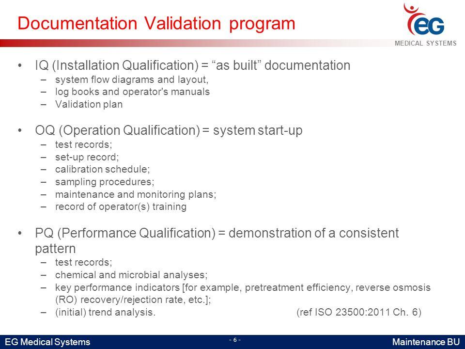 "EG Medical Systems Maintenance BU MEDICAL SYSTEMS - 6 - Documentation Validation program IQ (Installation Qualification) = ""as built"" documentation –s"