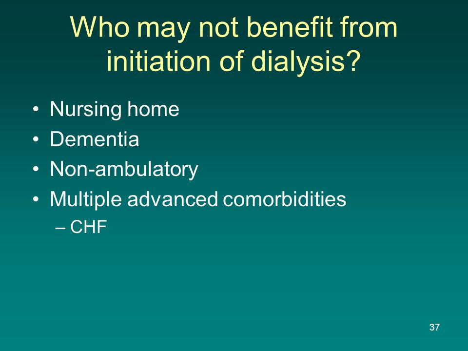 Who may not benefit from initiation of dialysis.