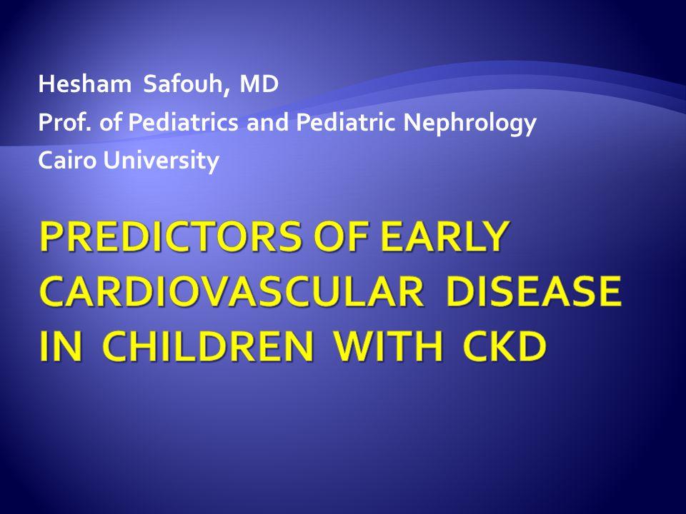 Hesham Safouh, MD Prof. of Pediatrics and Pediatric Nephrology Cairo University
