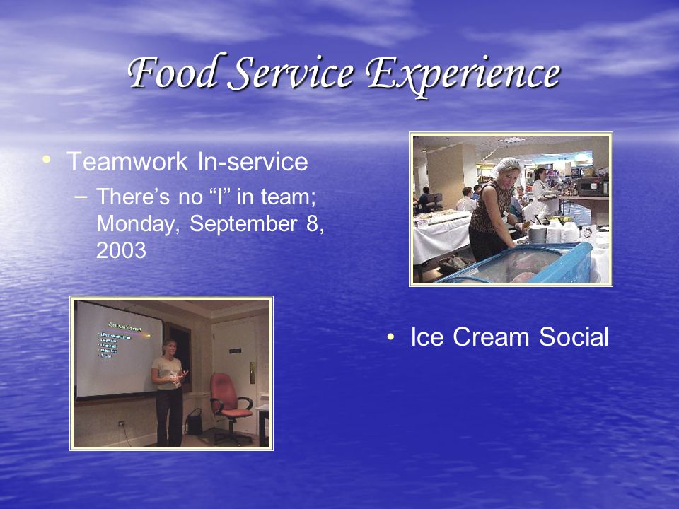Food Service Experience Teamwork In-service – – There's no I in team; Monday, September 8, 2003 Ice Cream Social