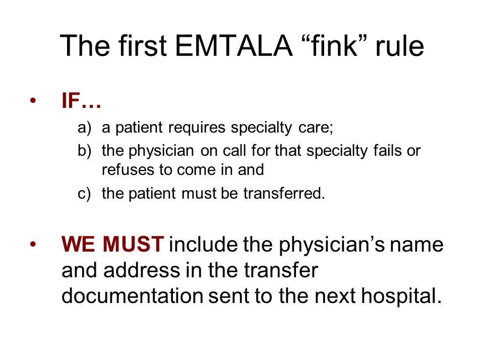 """The first EMTALA """"fink"""" rule IF… a)a patient requires specialty care; b)the physician on call for that specialty fails or refuses to come in and c)the"""