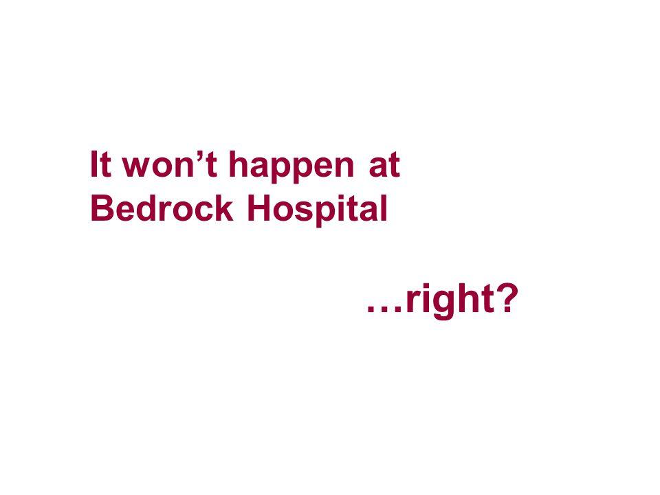 It won't happen at Bedrock Hospital …right?