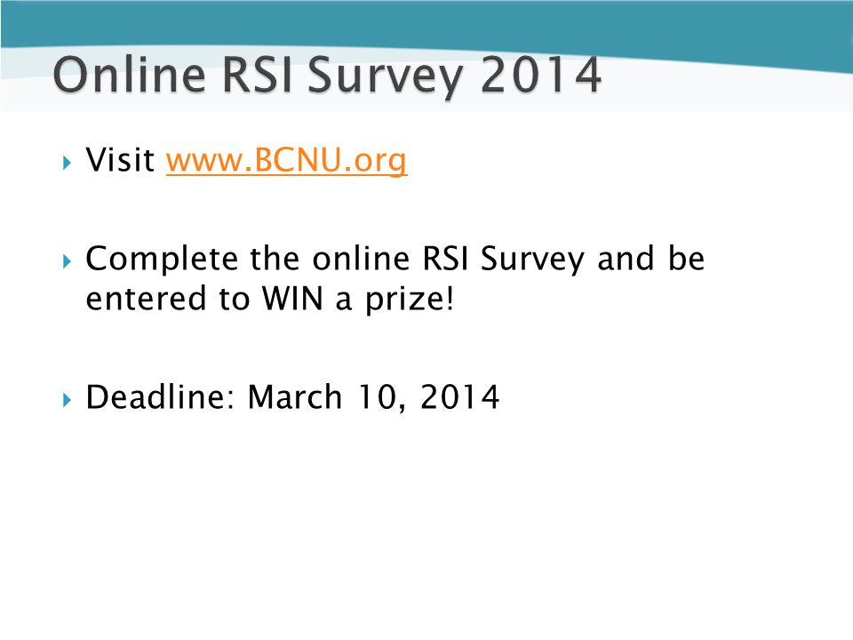  Visit www.BCNU.orgwww.BCNU.org  Complete the online RSI Survey and be entered to WIN a prize.