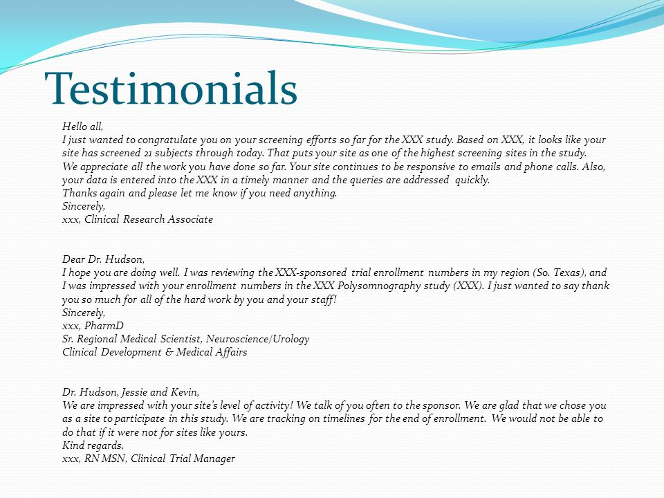 Testimonials Hello all, I just wanted to congratulate you on your screening efforts so far for the XXX study.