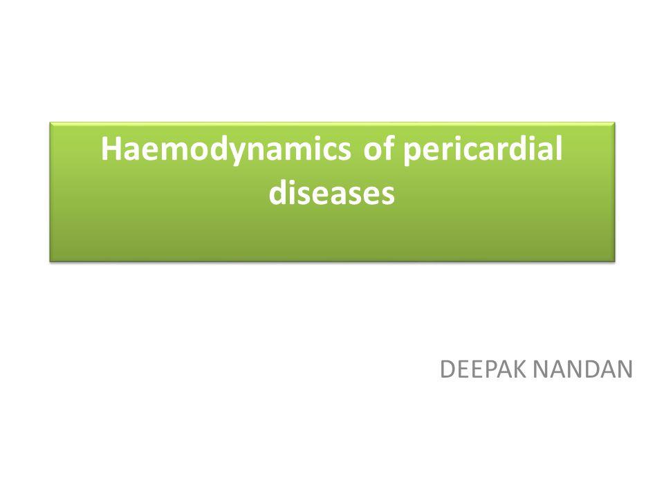 Haemodynamics of pericardial diseases DEEPAK NANDAN