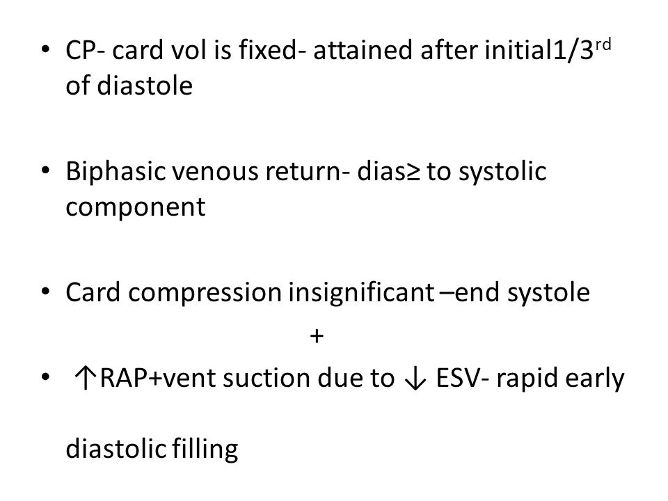 CP- card vol is fixed- attained after initial1/3 rd of diastole Biphasic venous return- dias≥ to systolic component Card compression insignificant –en