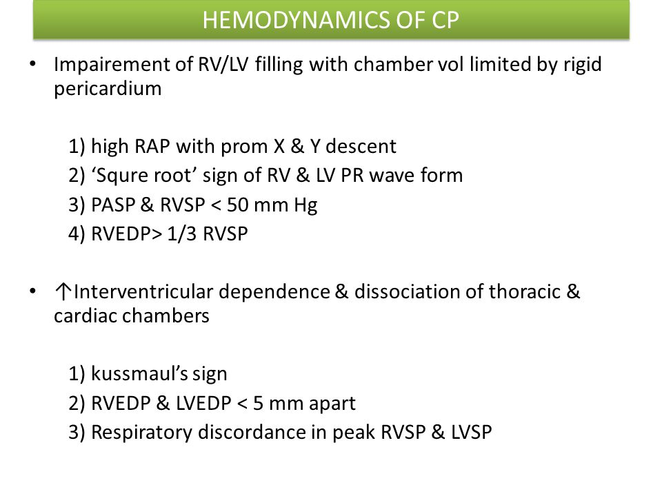 HEMODYNAMICS OF CP Impairement of RV/LV filling with chamber vol limited by rigid pericardium 1) high RAP with prom X & Y descent 2) 'Squre root' sign