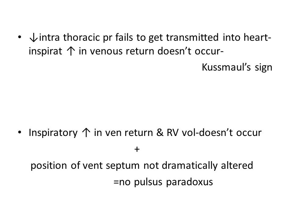 ↓intra thoracic pr fails to get transmitted into heart- inspirat ↑ in venous return doesn't occur- Kussmaul's sign Inspiratory ↑ in ven return & RV vo