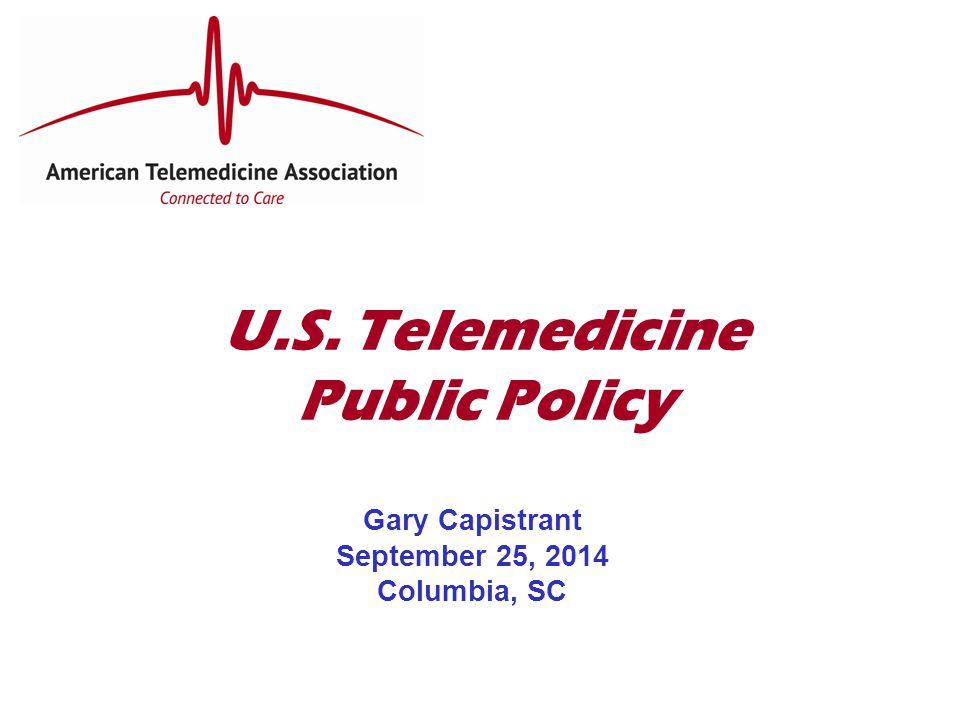U.S. Telemedicine Public Policy Gary Capistrant September 25, 2014 Columbia, SC