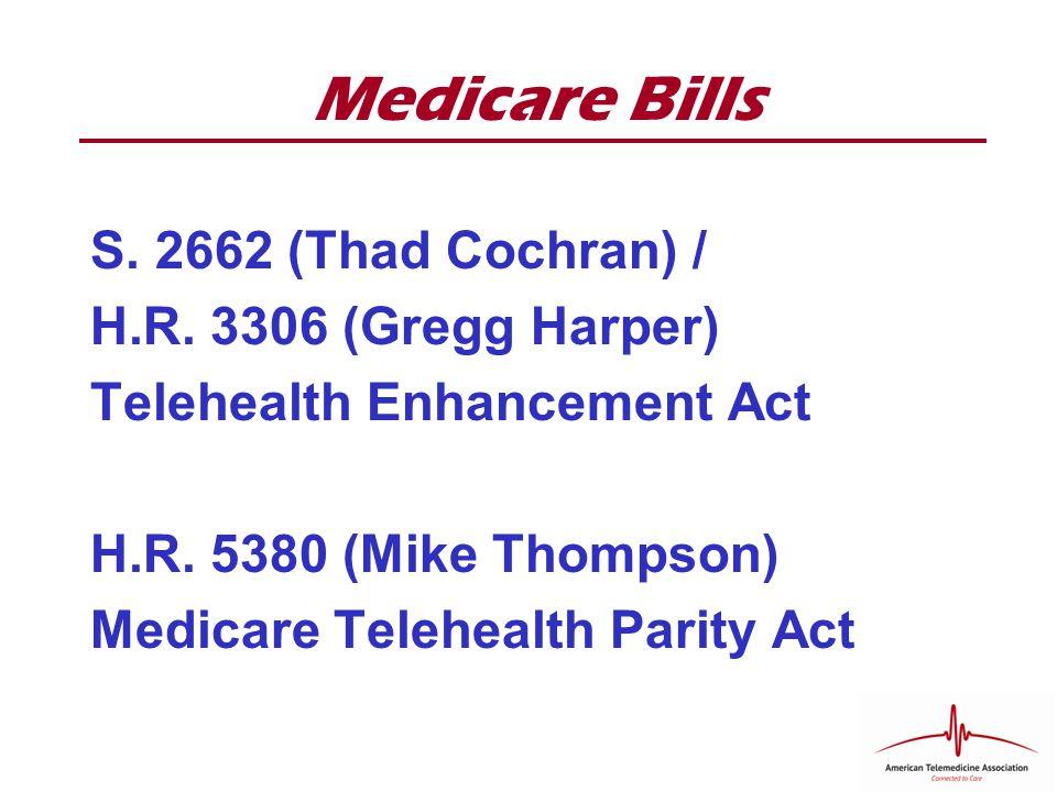 Medicare Bills S. 2662 (Thad Cochran) / H.R. 3306 (Gregg Harper) Telehealth Enhancement Act H.R.