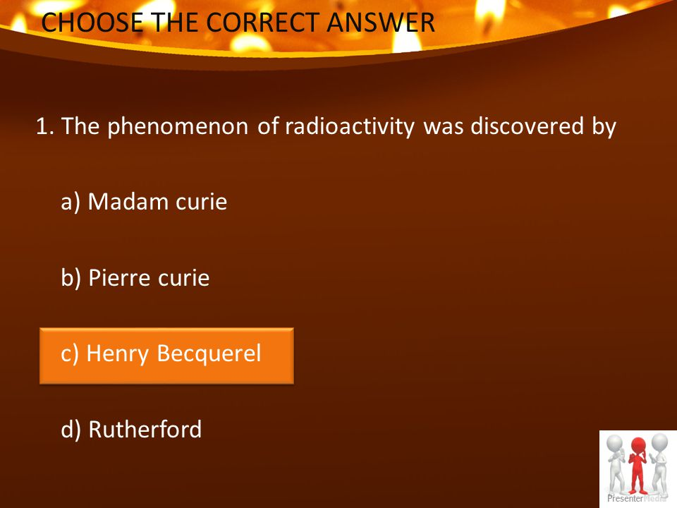 2. The most penetrating radiations are a) α rays b) β rays c) γ rays d) all are equally penetrating