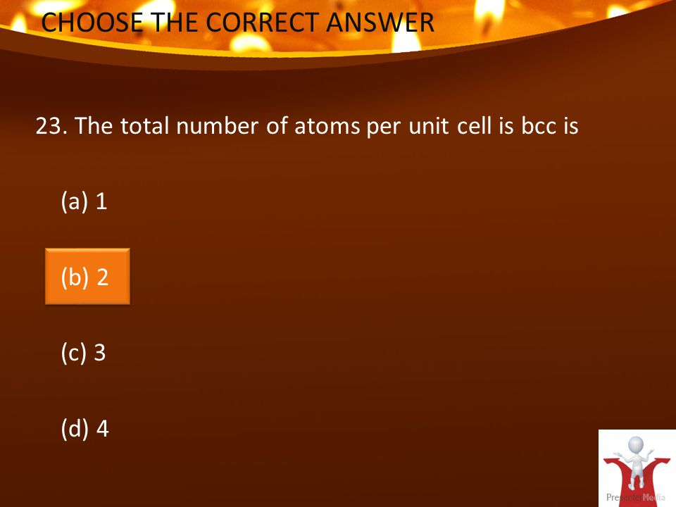 CHOOSE THE CORRECT ANSWER 23.