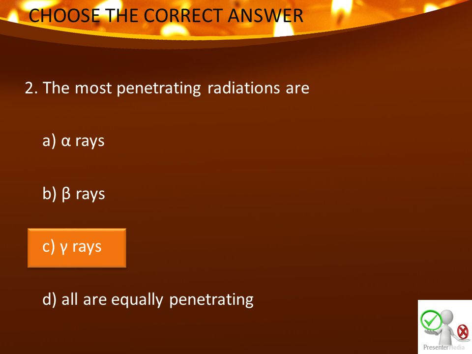 CHOOSE THE CORRECT ANSWER 13.