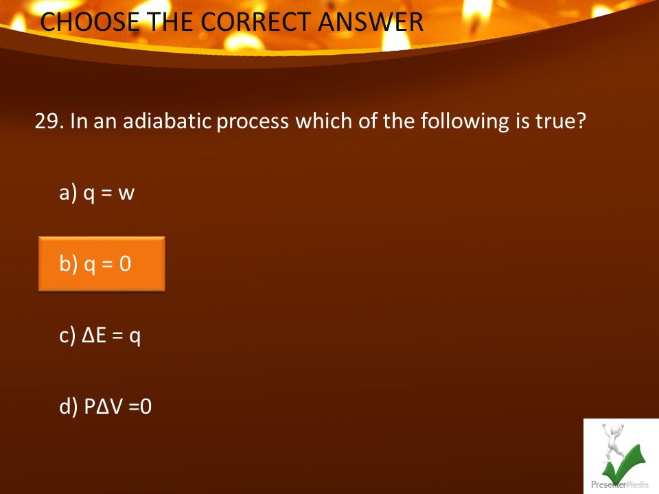CHOOSE THE CORRECT ANSWER 29. In an adiabatic process which of the following is true.
