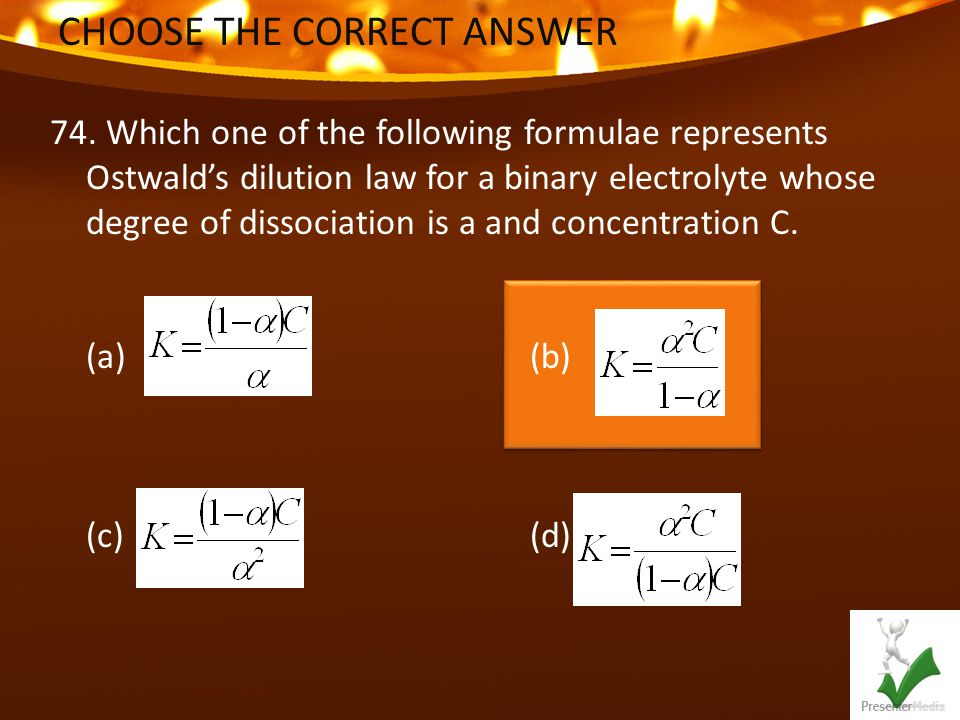 CHOOSE THE CORRECT ANSWER 74.