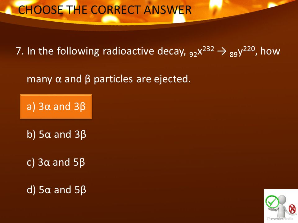 CHOOSE THE CORRECT ANSWER 8.
