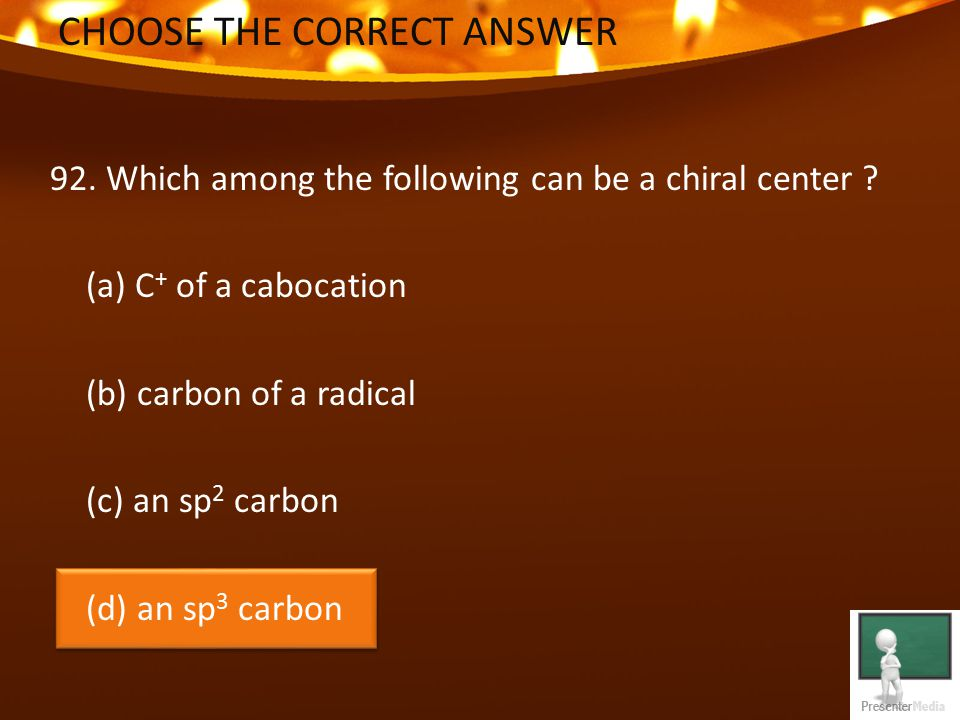 CHOOSE THE CORRECT ANSWER 92. Which among the following can be a chiral center .