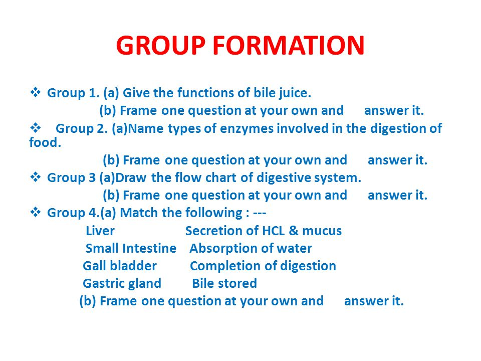 GROUP FORMATION  Group 1.(a) Give the functions of bile juice.