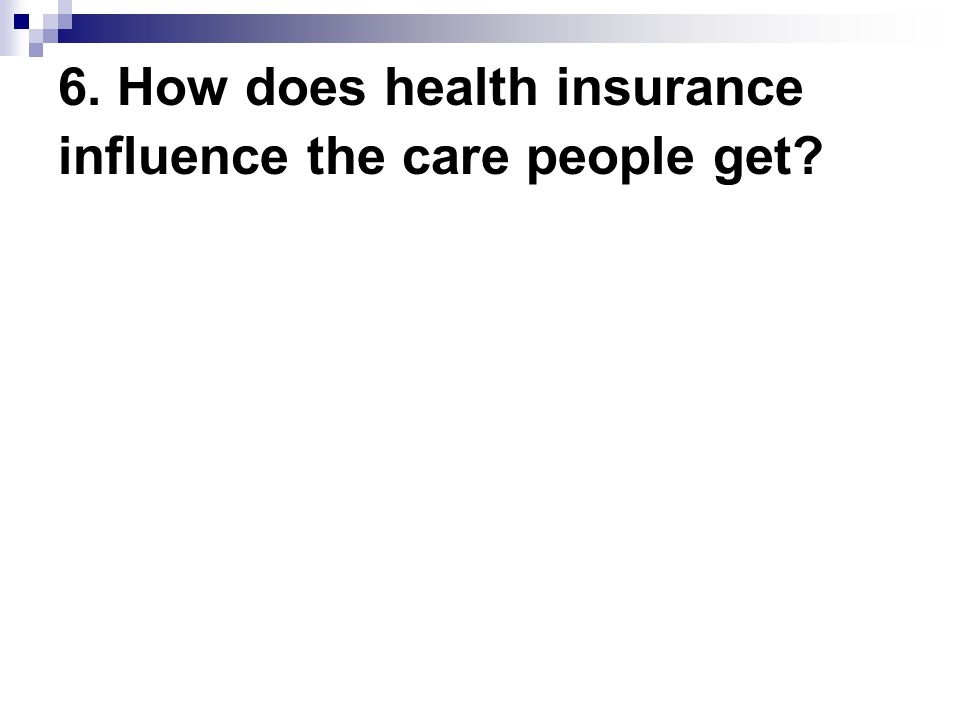 6. How does health insurance influence the care people get?