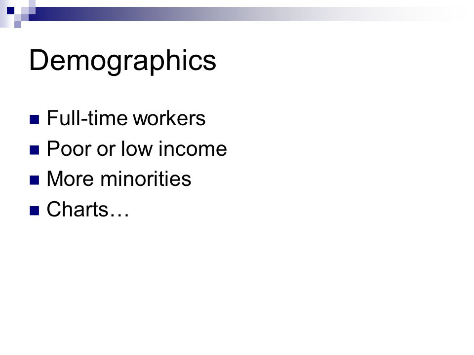 Demographics Full-time workers Poor or low income More minorities Charts…