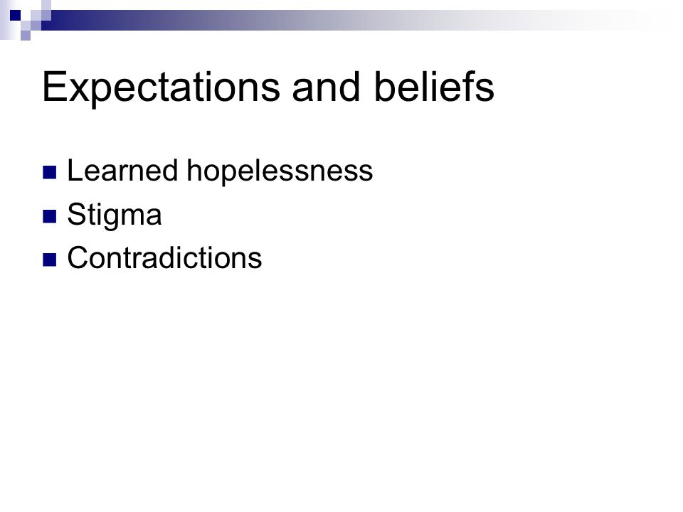 Expectations and beliefs Learned hopelessness Stigma Contradictions
