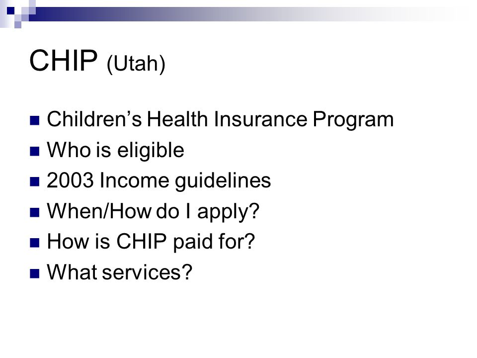 CHIP (Utah) Children's Health Insurance Program Who is eligible 2003 Income guidelines When/How do I apply.