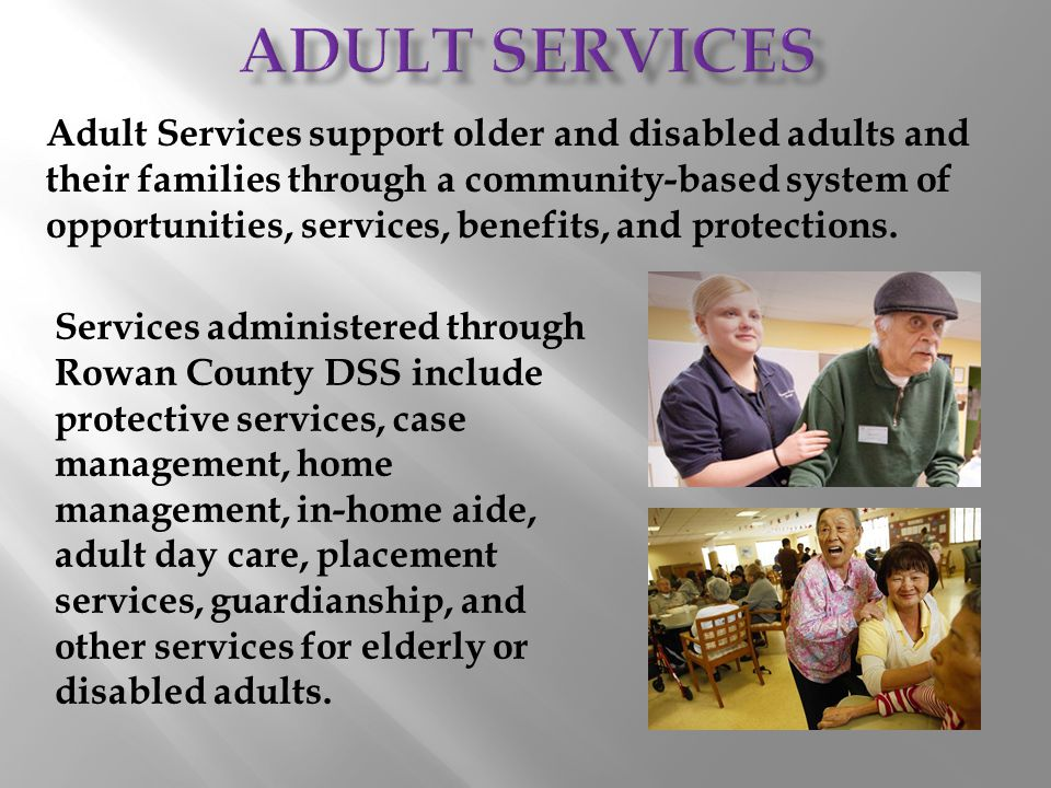 Adult Services support older and disabled adults and their families through a community-based system of opportunities, services, benefits, and protect