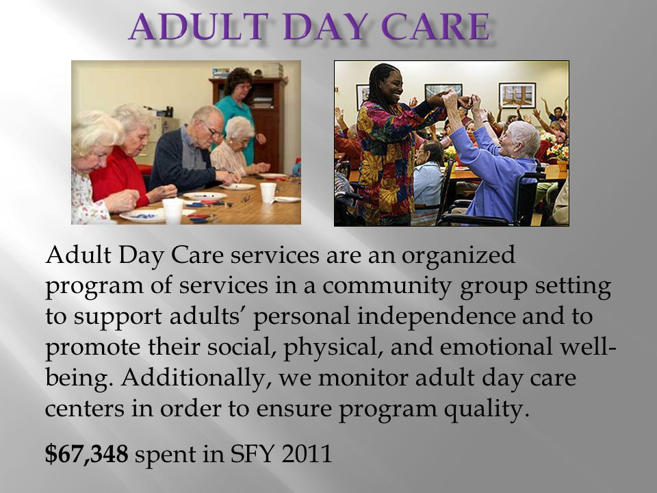 Adult Day Care services are an organized program of services in a community group setting to support adults' personal independence and to promote thei