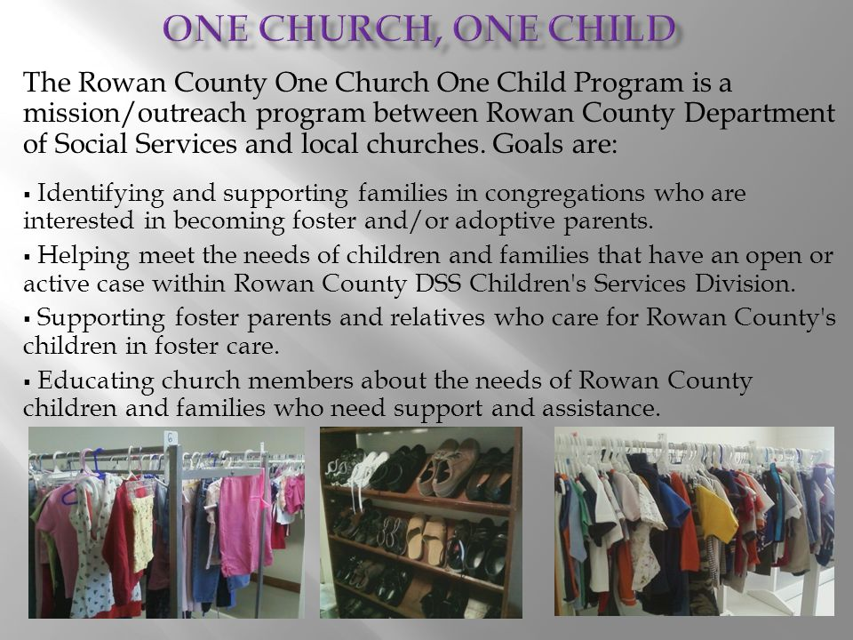 The Rowan County One Church One Child Program is a mission/outreach program between Rowan County Department of Social Services and local churches. Goa