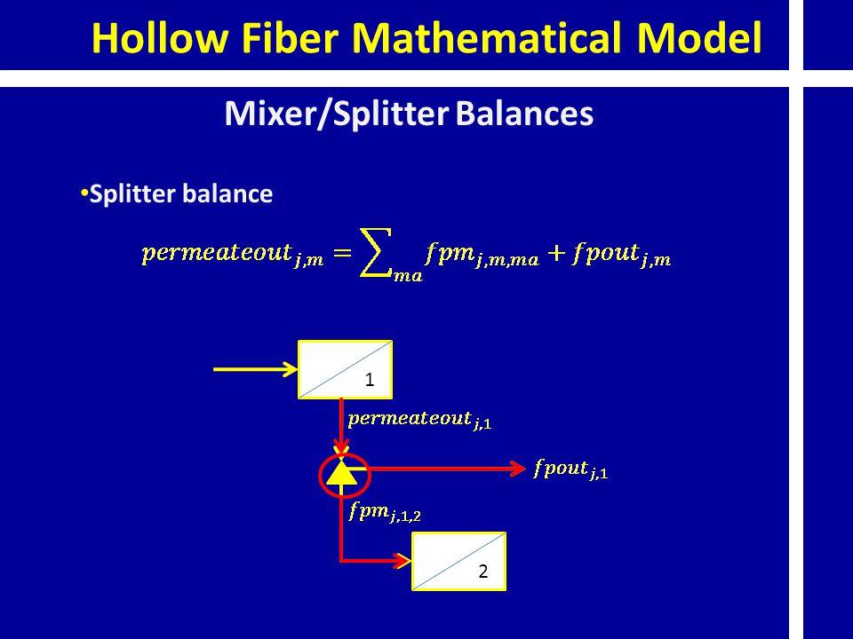Hollow Fiber Mathematical Model Mixer/Splitter Balances Splitter balance 1 2