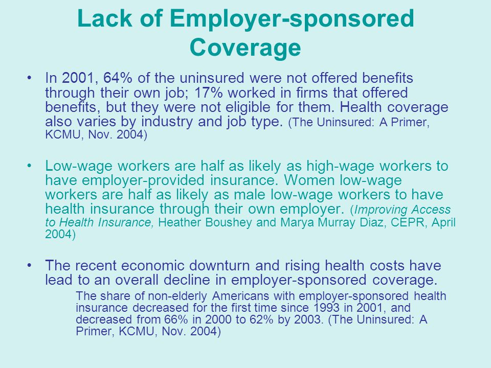 Lack of Employer-sponsored Coverage In 2001, 64% of the uninsured were not offered benefits through their own job; 17% worked in firms that offered benefits, but they were not eligible for them.