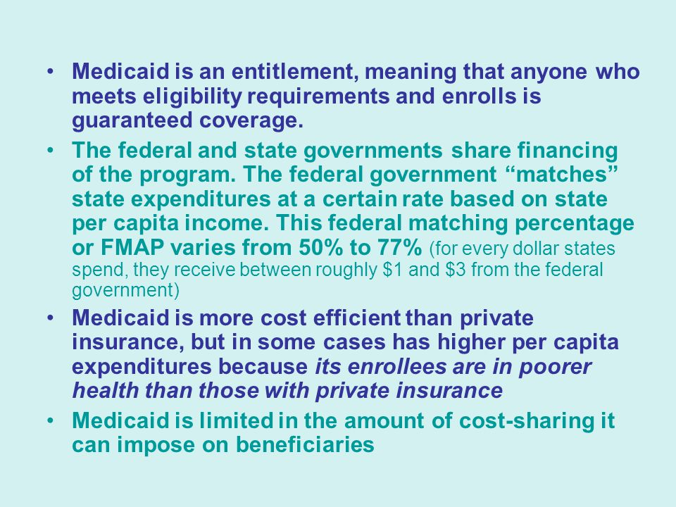 Medicaid is an entitlement, meaning that anyone who meets eligibility requirements and enrolls is guaranteed coverage.