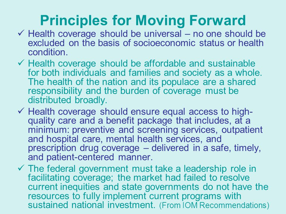 Principles for Moving Forward Health coverage should be universal – no one should be excluded on the basis of socioeconomic status or health condition.