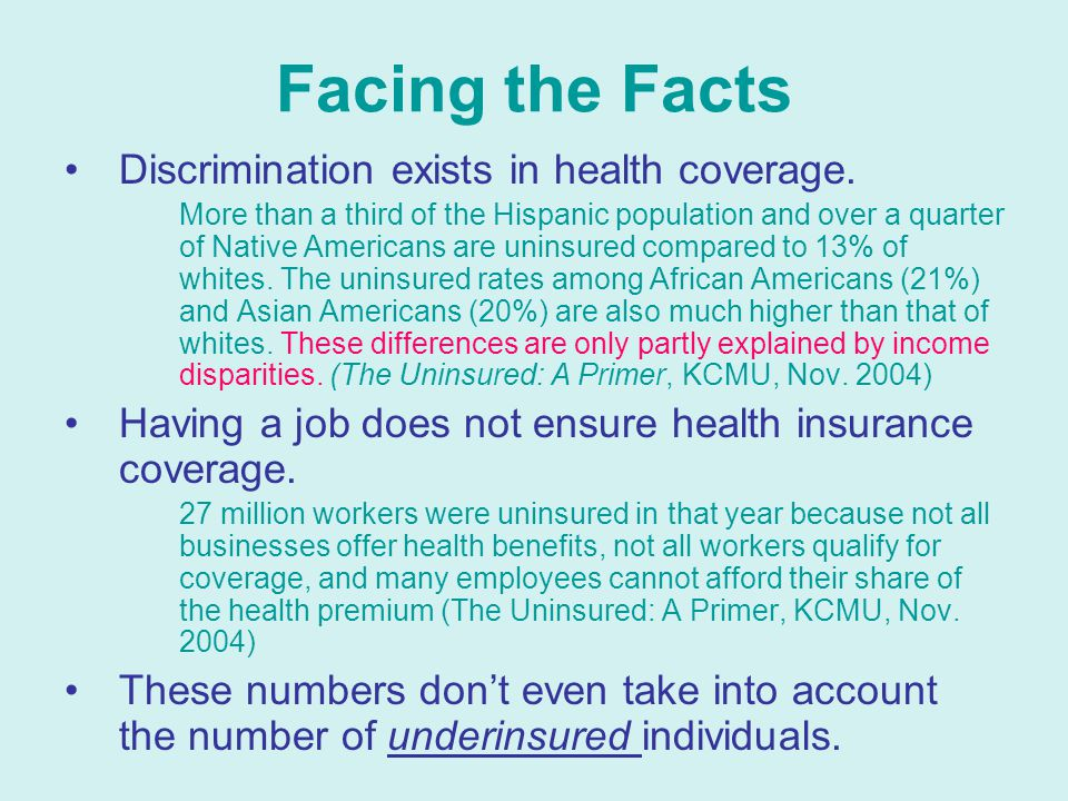 Facing the Facts Discrimination exists in health coverage. More than a third of the Hispanic population and over a quarter of Native Americans are uni