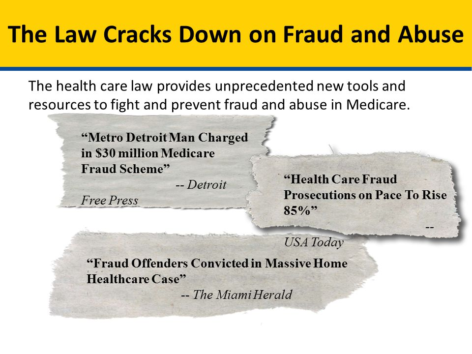 The health care law provides unprecedented new tools and resources to fight and prevent fraud and abuse in Medicare.