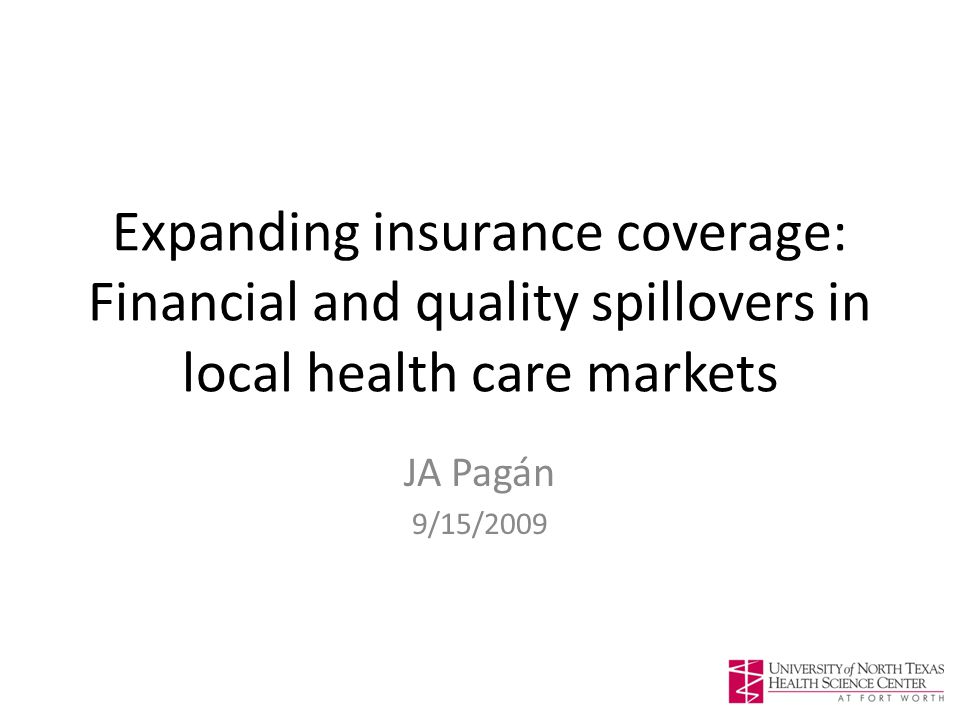 Expanding insurance coverage: Financial and quality spillovers in local health care markets JA Pagán 9/15/2009