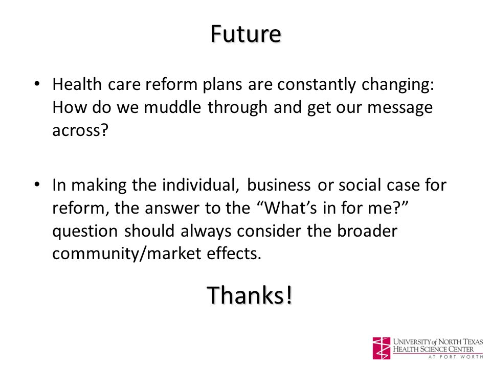 Future Health care reform plans are constantly changing: How do we muddle through and get our message across.