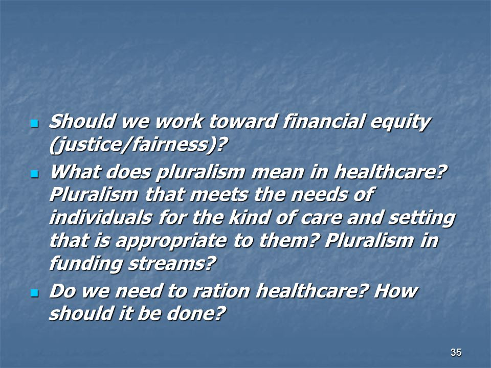 35 Should we work toward financial equity (justice/fairness)? Should we work toward financial equity (justice/fairness)? What does pluralism mean in h