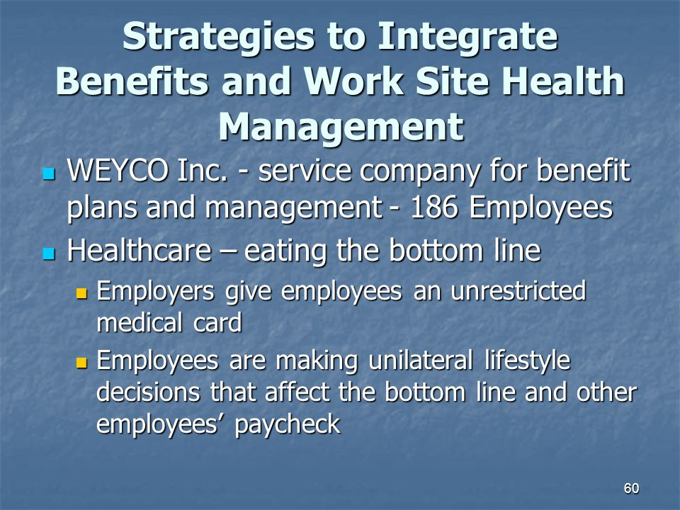 60 Strategies to Integrate Benefits and Work Site Health Management WEYCO Inc. - service company for benefit plans and management - 186 Employees WEYC