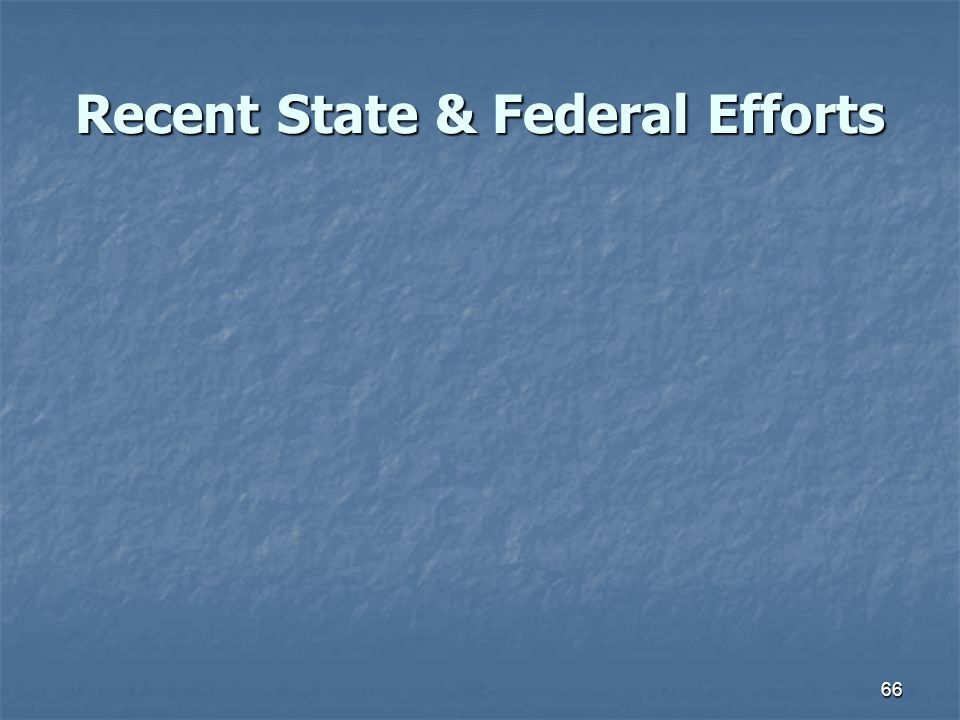 66 Recent State & Federal Efforts