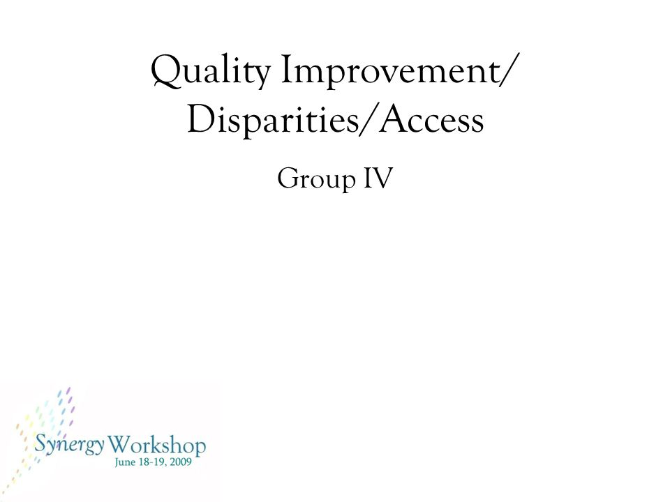 Quality Improvement/ Disparities/Access Group IV