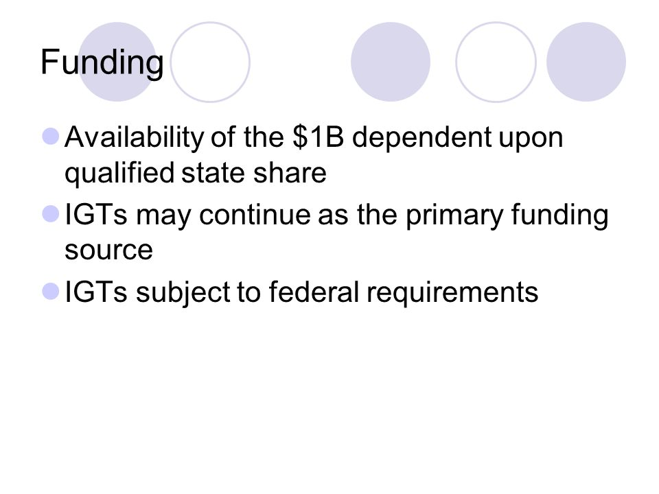 Funding Availability of the $1B dependent upon qualified state share IGTs may continue as the primary funding source IGTs subject to federal requirements