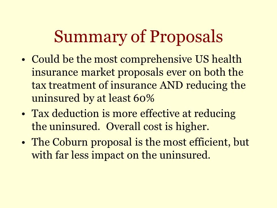 Summary of Proposals Could be the most comprehensive US health insurance market proposals ever on both the tax treatment of insurance AND reducing the