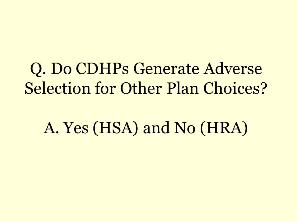 Q. Do CDHPs Generate Adverse Selection for Other Plan Choices A. Yes (HSA) and No (HRA)