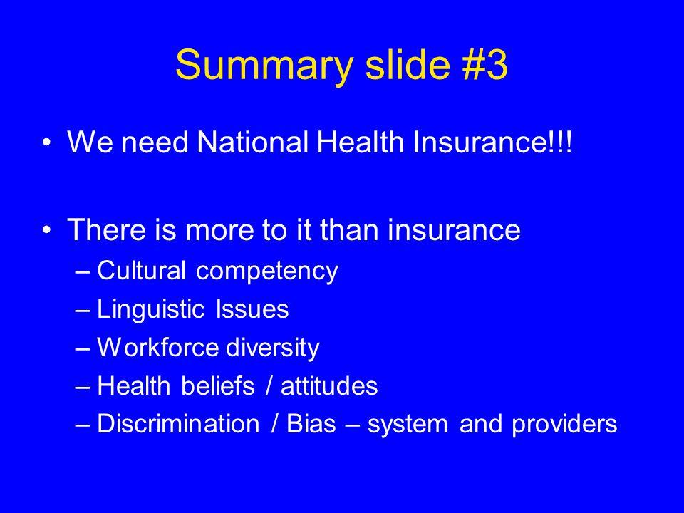 Summary slide #3 We need National Health Insurance!!.