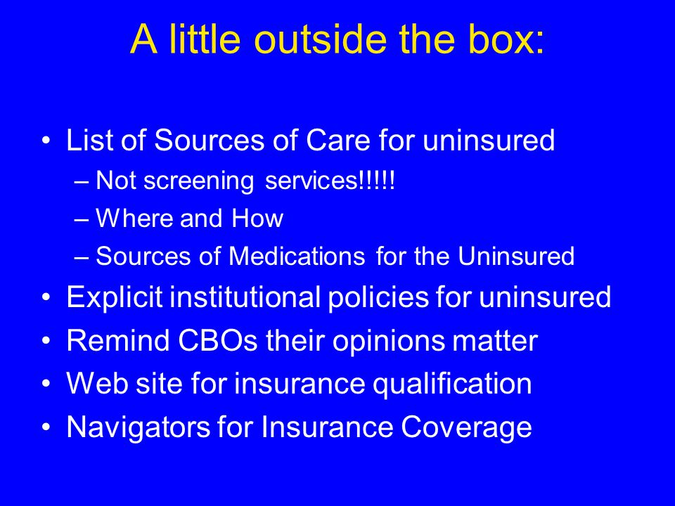 A little outside the box: List of Sources of Care for uninsured –Not screening services!!!!.