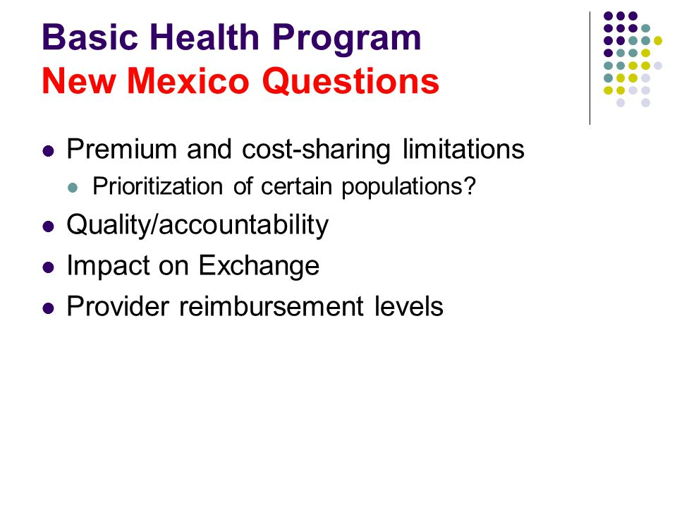 Basic Health Program New Mexico Questions Premium and cost-sharing limitations Prioritization of certain populations.