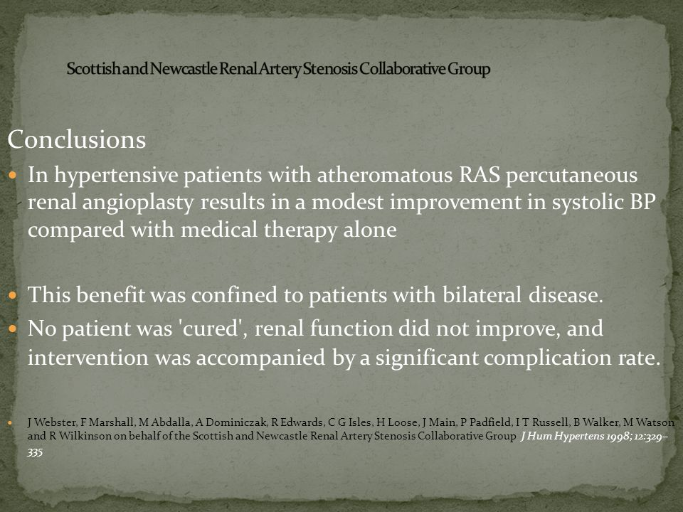 Conclusions In hypertensive patients with atheromatous RAS percutaneous renal angioplasty results in a modest improvement in systolic BP compared with medical therapy alone This benefit was confined to patients with bilateral disease.