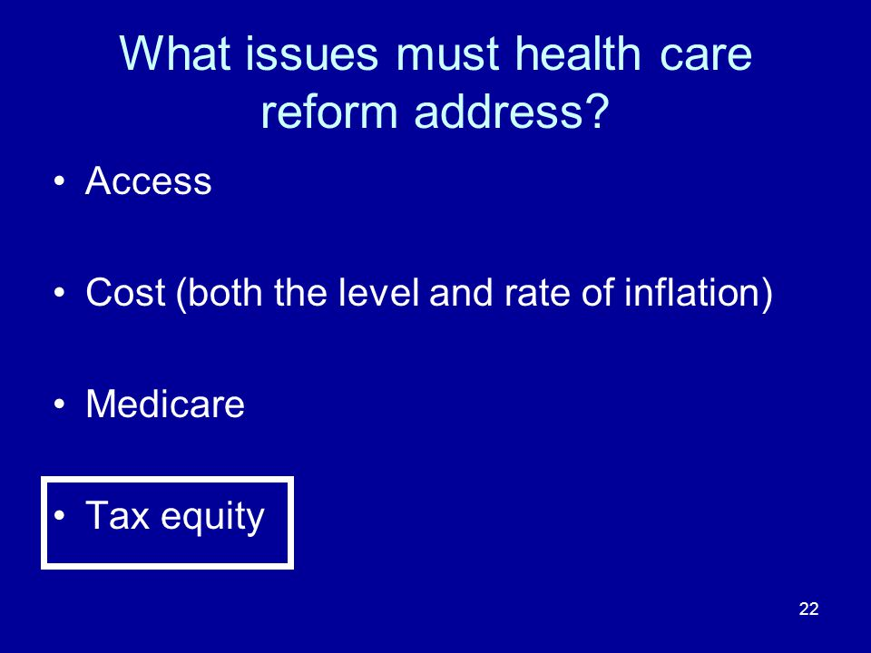 22 What issues must health care reform address.